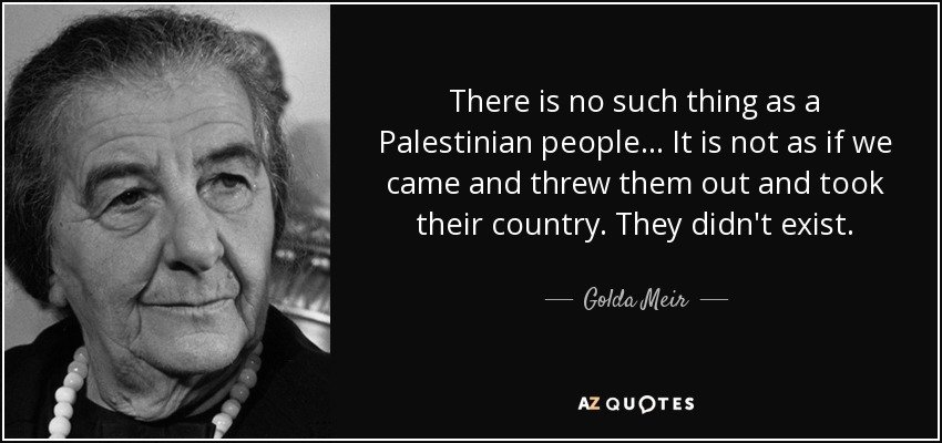 """Česká společnost přátel Izraele quote-there-is-no-such-thing-as-a-palestinian-people-it-is-not-as-if-we-came-and-threw-them-golda-meir-105-66-40 PA historian: In 1917 """"there was nothing called a Palestinian people"""" Palwatch.org"""